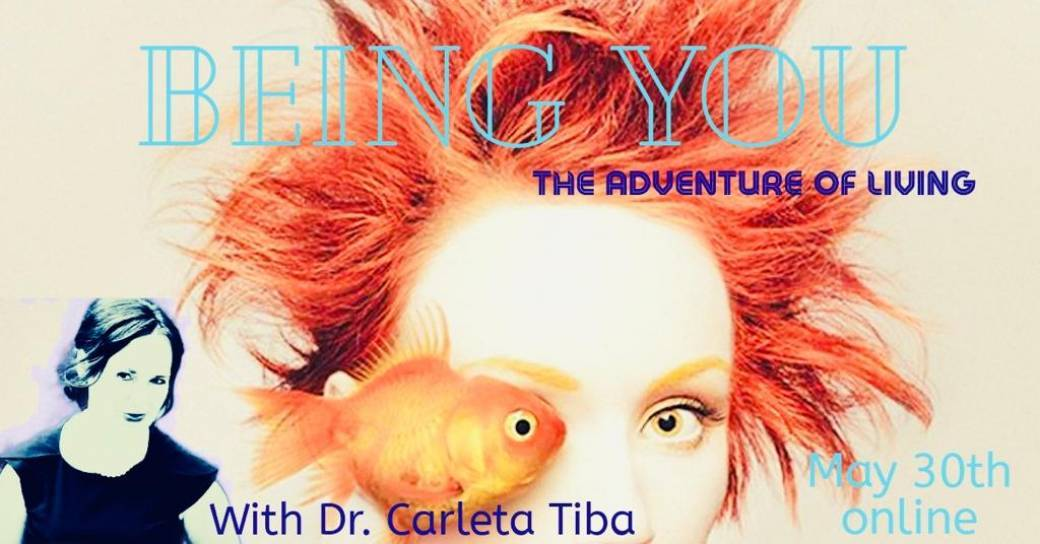Being You - The Adventure of Living, Online with Dr. Carleta Tiba