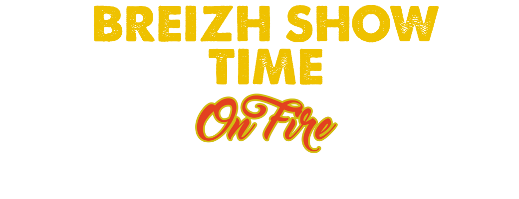 BREIZH SHOW TIME - EDITION 2 - ON FIRE
