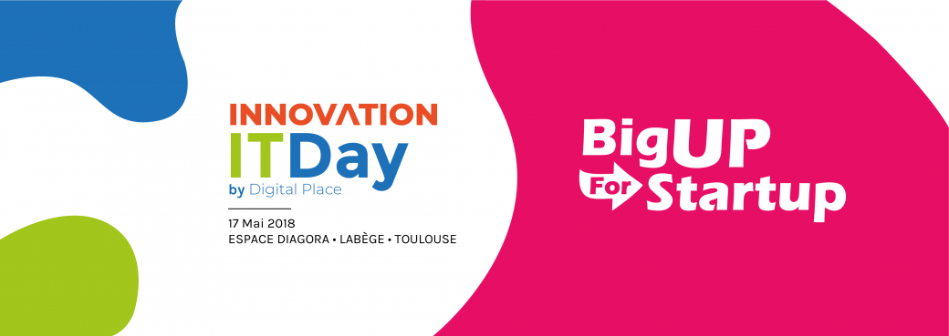 Innovation IT Day et BigUp For Startup 2018