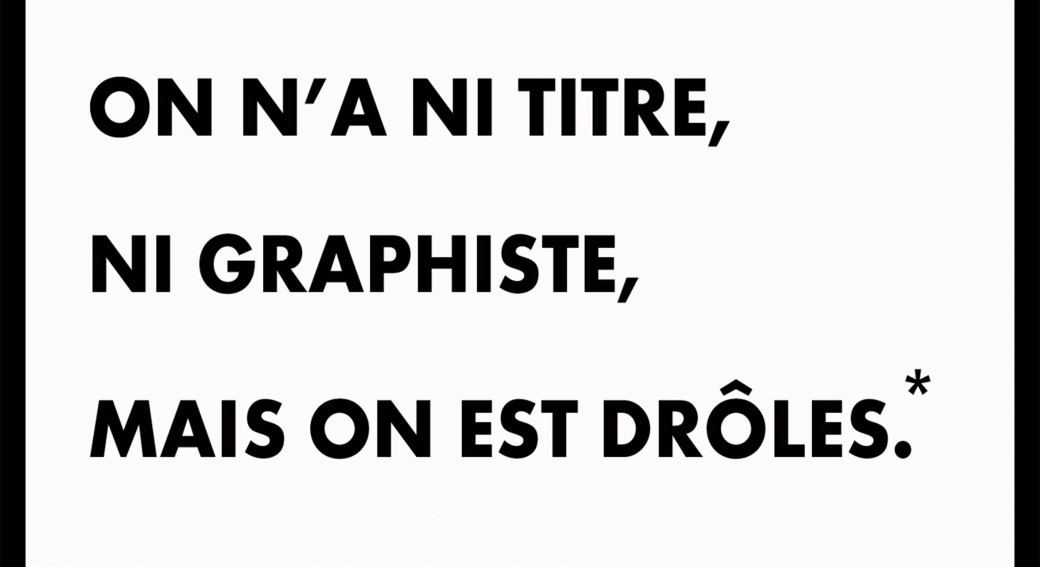 On n'a ni titre ni graphiste, mais on est drôles*