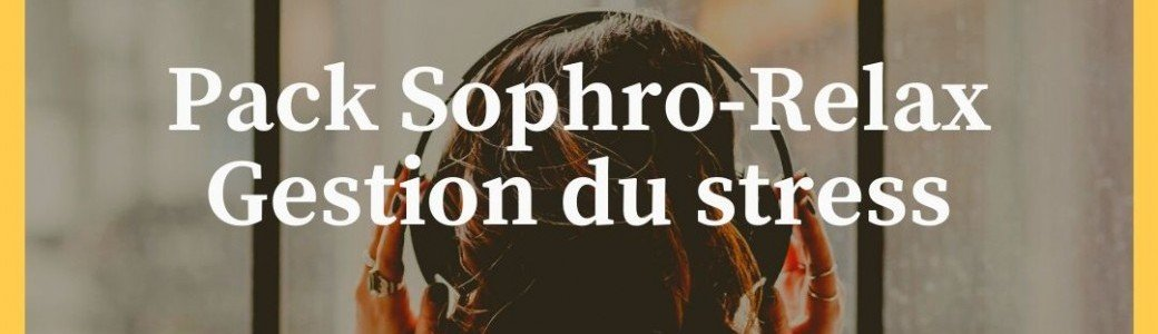 Pack sophro relax: gestion du stress